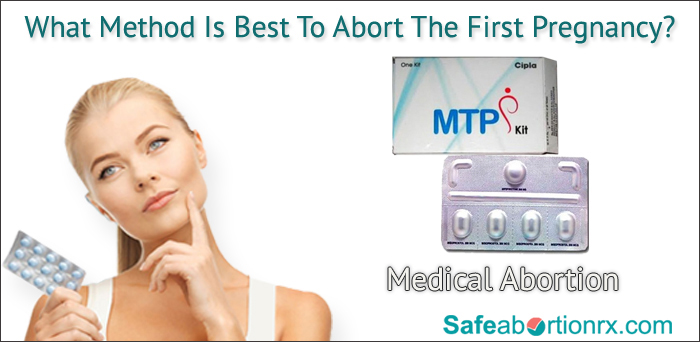 What method is best to abort the first pregnancy?