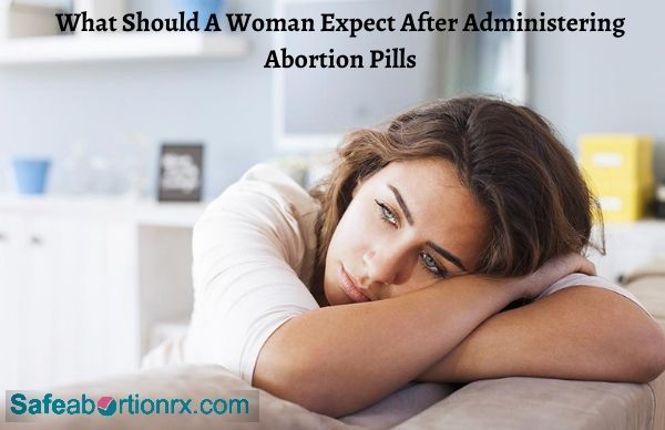 What Should A Woman Expect After Administering Abortion Pills?